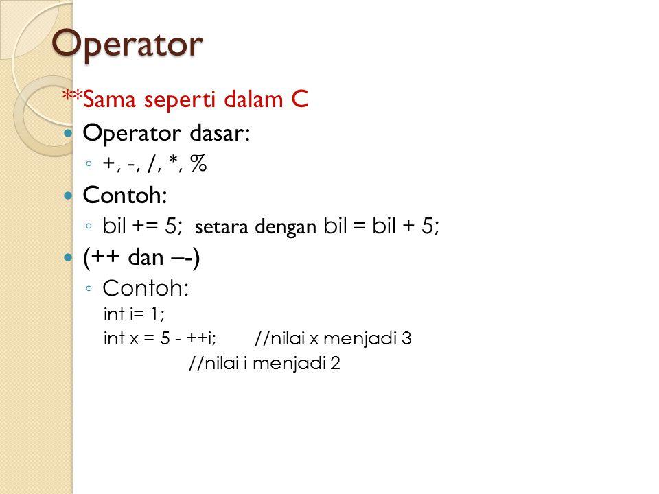 Operator **Sama seperti dalam C Operator dasar: Contoh: (++ dan –-)