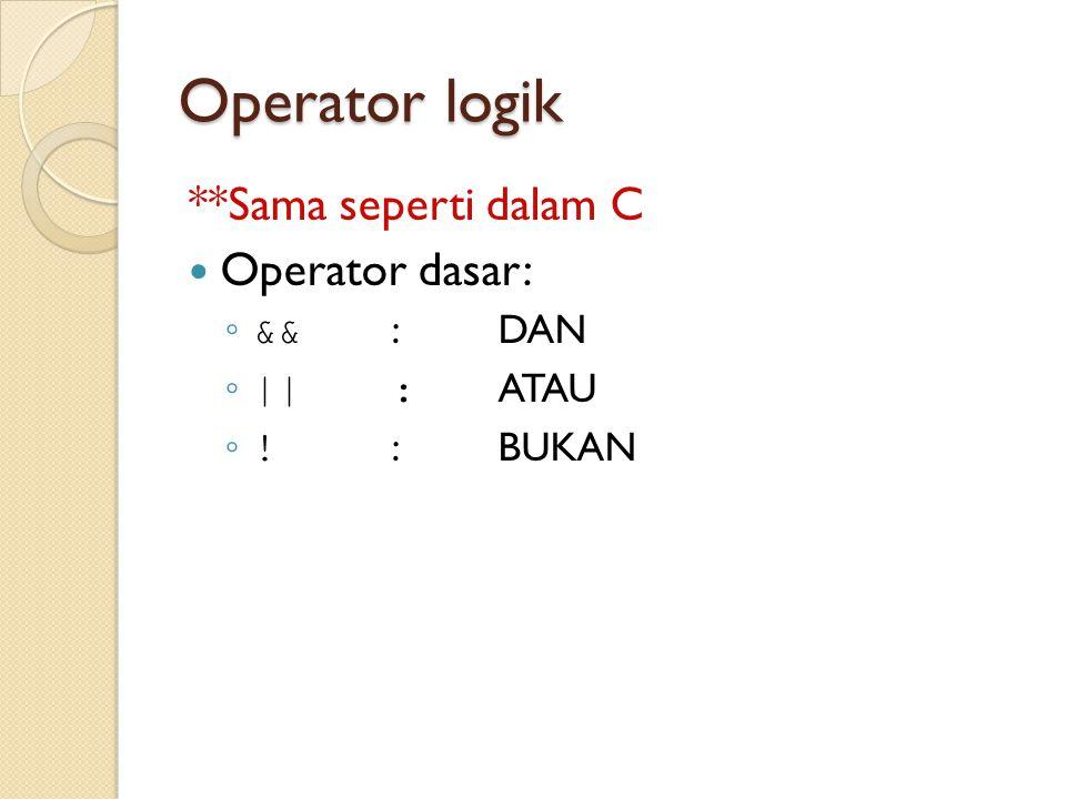 Operator logik **Sama seperti dalam C Operator dasar: && : DAN