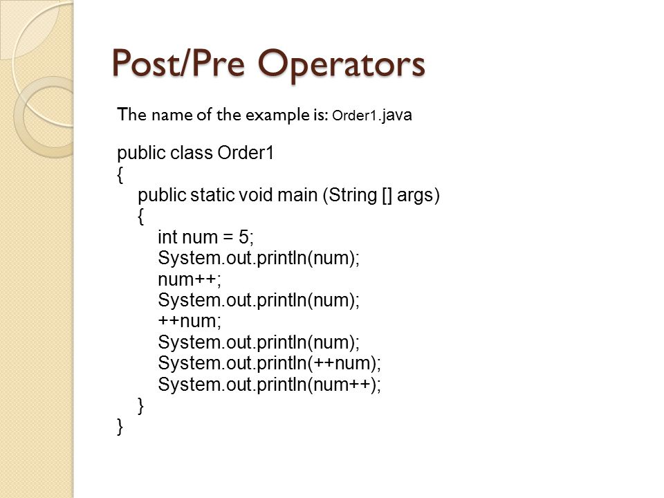 Post/Pre Operators The name of the example is: Order1.java