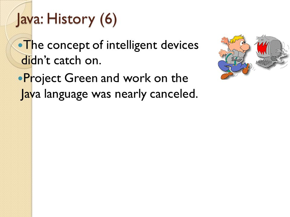 Java: History (6) The concept of intelligent devices didn't catch on.