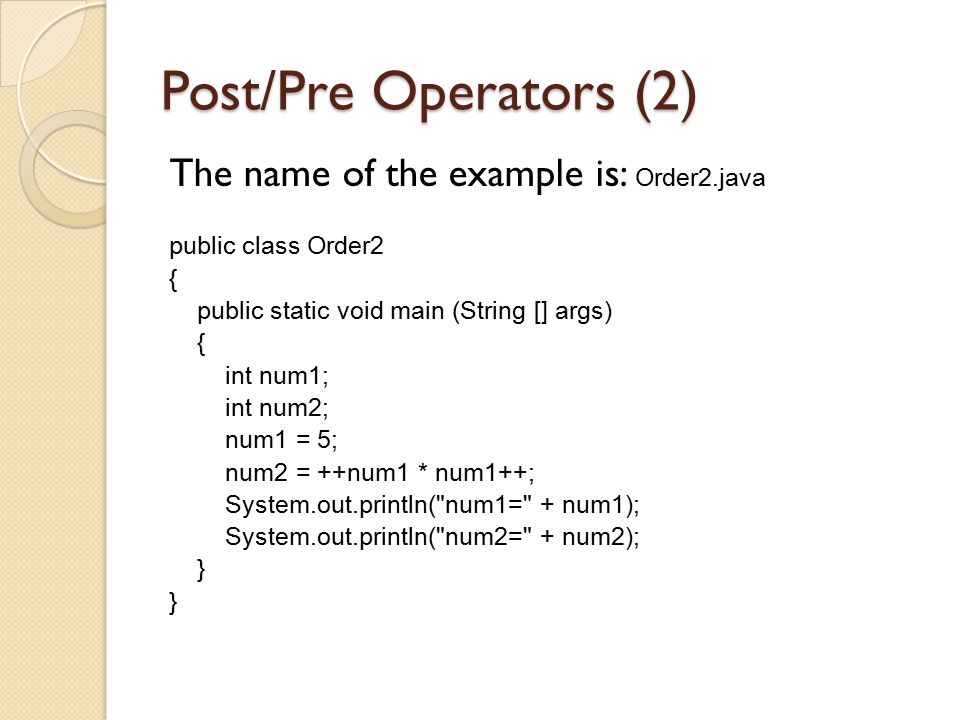 Post/Pre Operators (2) The name of the example is: Order2.java
