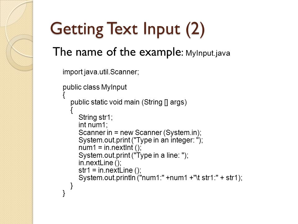 Getting Text Input (2) The name of the example: MyInput.java