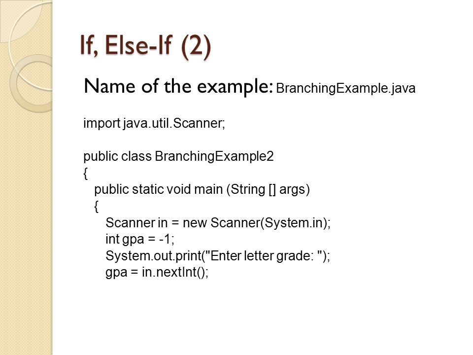 If, Else-If (2) Name of the example: BranchingExample.java
