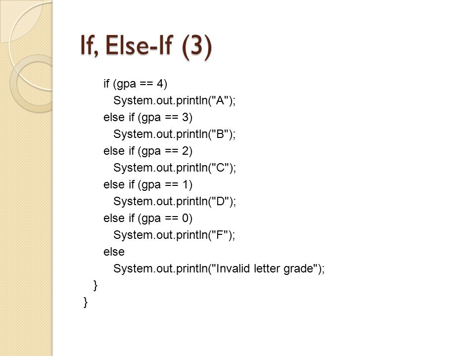 If, Else-If (3) if (gpa == 4) System.out.println( A );