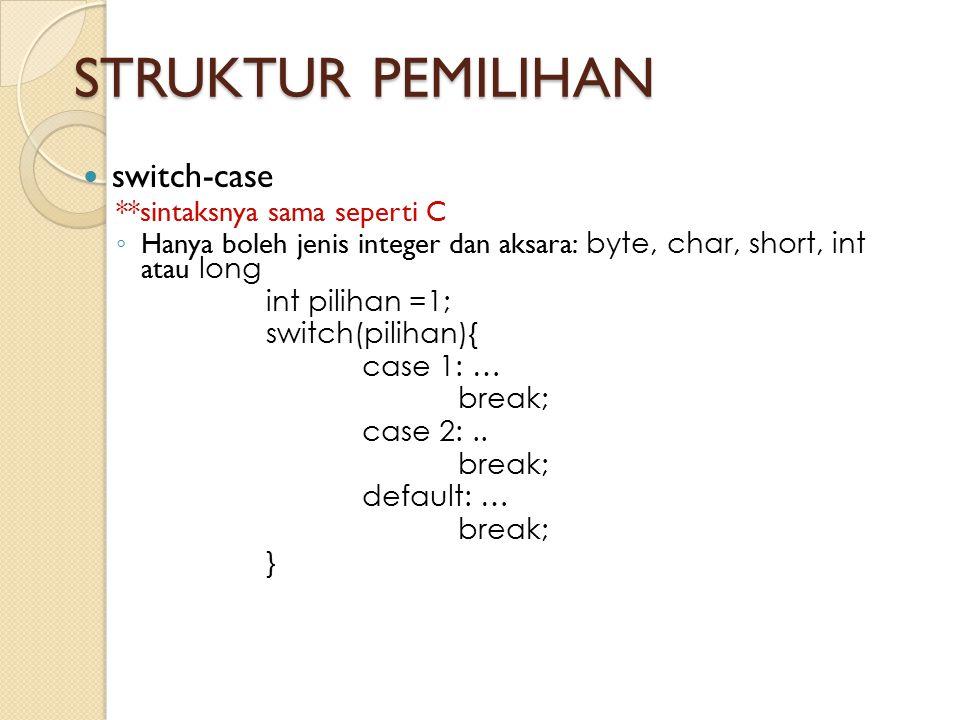STRUKTUR PEMILIHAN switch-case **sintaksnya sama seperti C