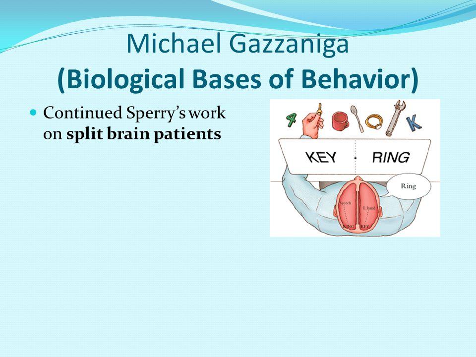 Michael Gazzaniga (Biological Bases of Behavior)