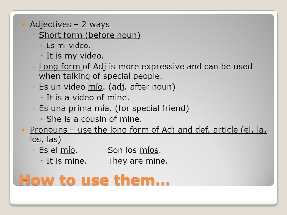How to use them… Adjectives – 2 ways Short form (before noun)