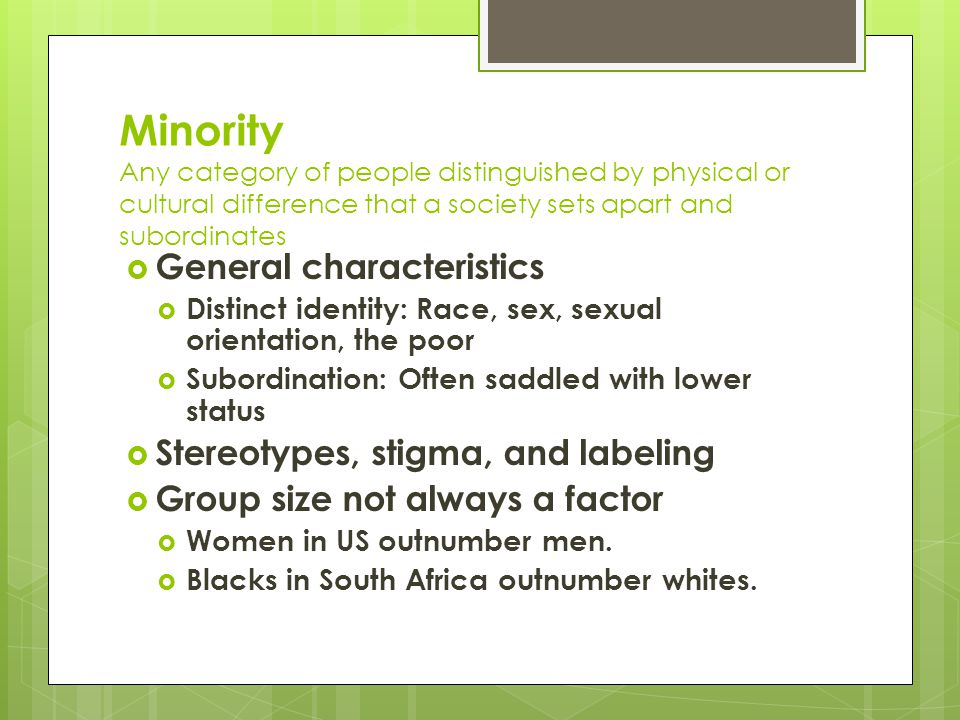 Minority Any category of people distinguished by physical or cultural difference that a society sets apart and subordinates