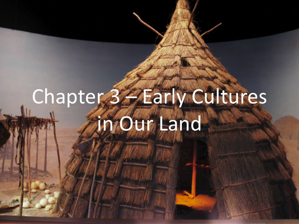Chapter 3 – Early Cultures in Our Land