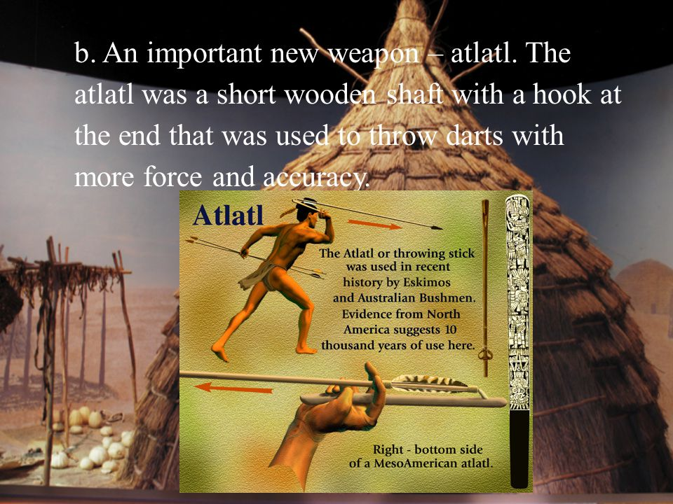 b. An important new weapon – atlatl