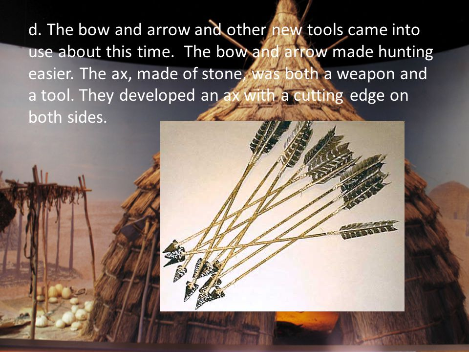 d. The bow and arrow and other new tools came into use about this time