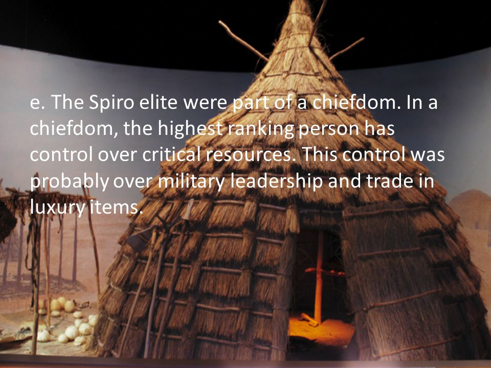 e. The Spiro elite were part of a chiefdom
