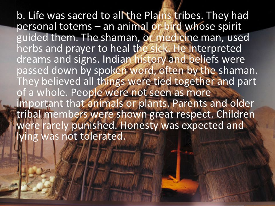 b. Life was sacred to all the Plains tribes