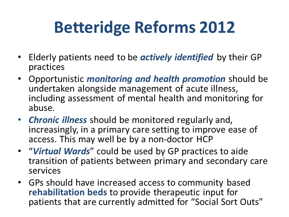 Betteridge Reforms 2012 Elderly patients need to be actively identified by their GP practices.