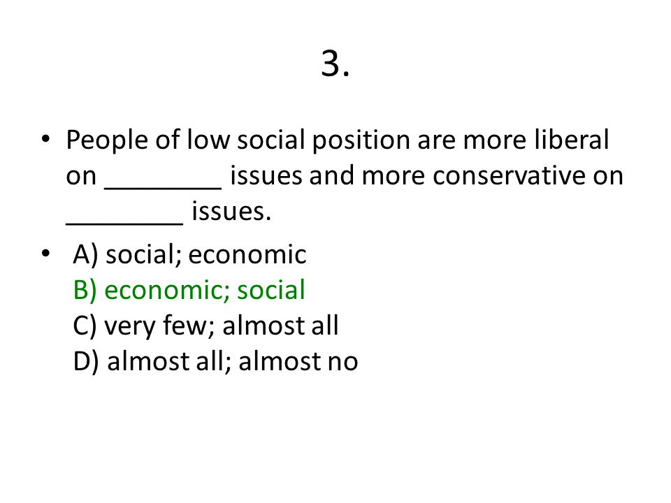 3. People of low social position are more liberal on ________ issues and more conservative on ________ issues.