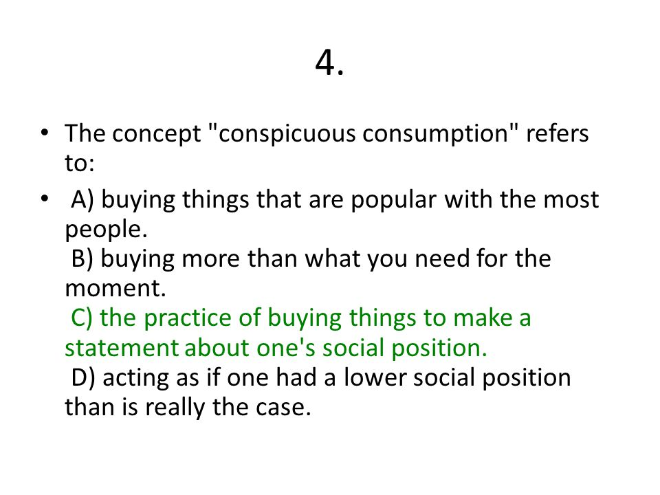 4. The concept conspicuous consumption refers to: