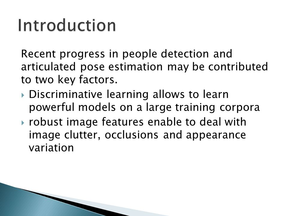 Introduction Recent progress in people detection and articulated pose estimation may be contributed to two key factors.