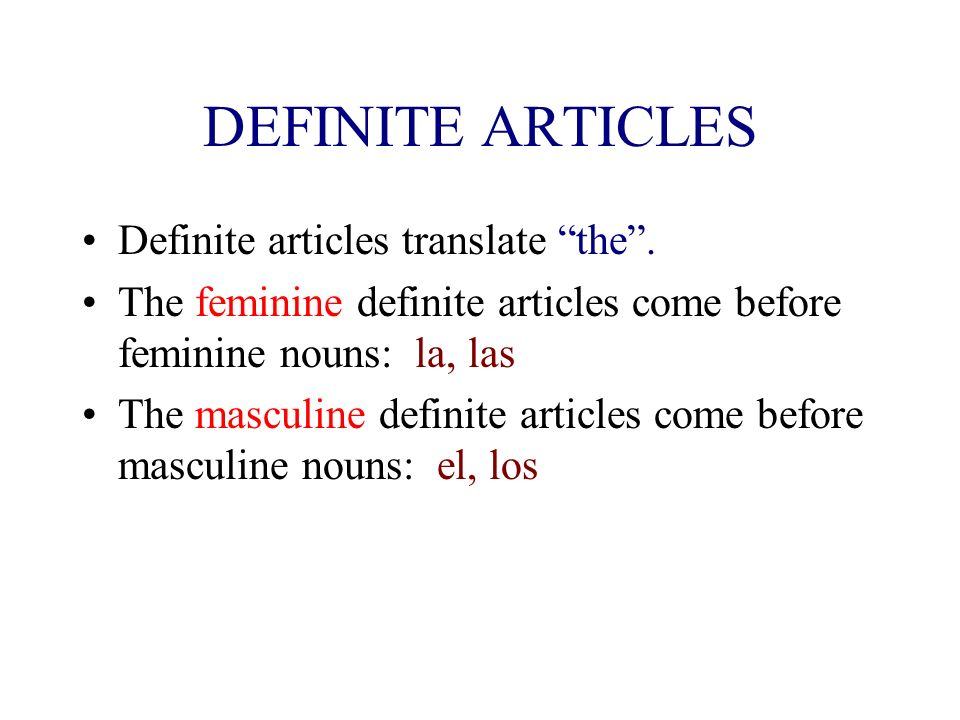 DEFINITE ARTICLES Definite articles translate the .