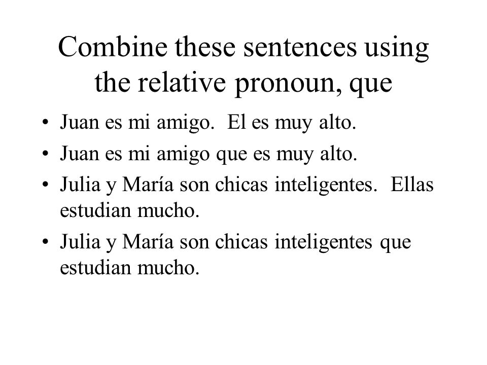 Combine these sentences using the relative pronoun, que