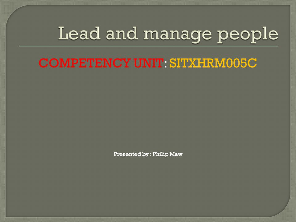 Lead and manage people COMPETENCY UNIT: SITXHRM005C