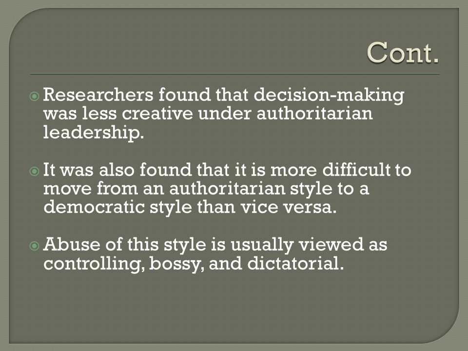 Cont. Researchers found that decision-making was less creative under authoritarian leadership.