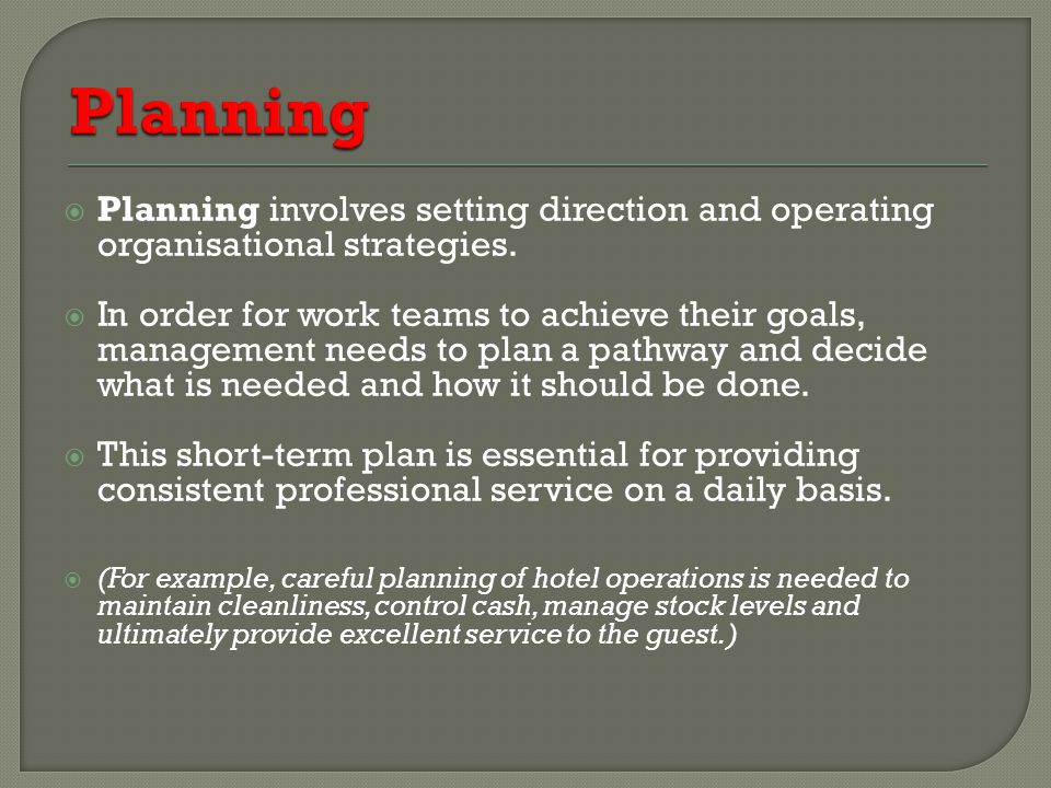 Planning Planning involves setting direction and operating organisational strategies.