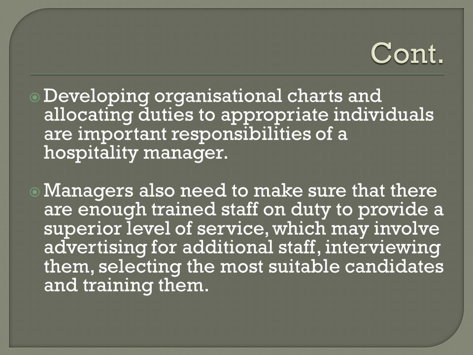 Cont. Developing organisational charts and allocating duties to appropriate individuals are important responsibilities of a hospitality manager.