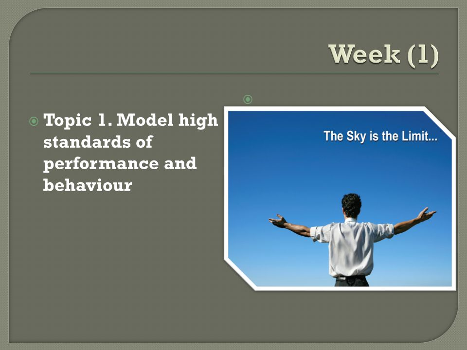 Week (1) Topic 1. Model high standards of performance and behaviour