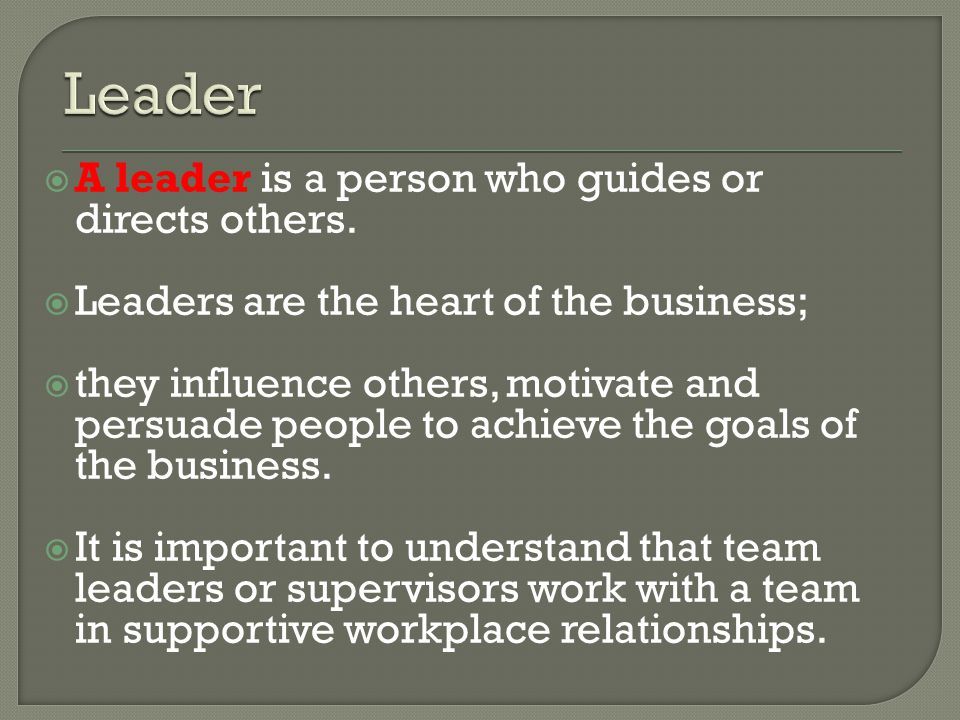 Leader A leader is a person who guides or directs others.