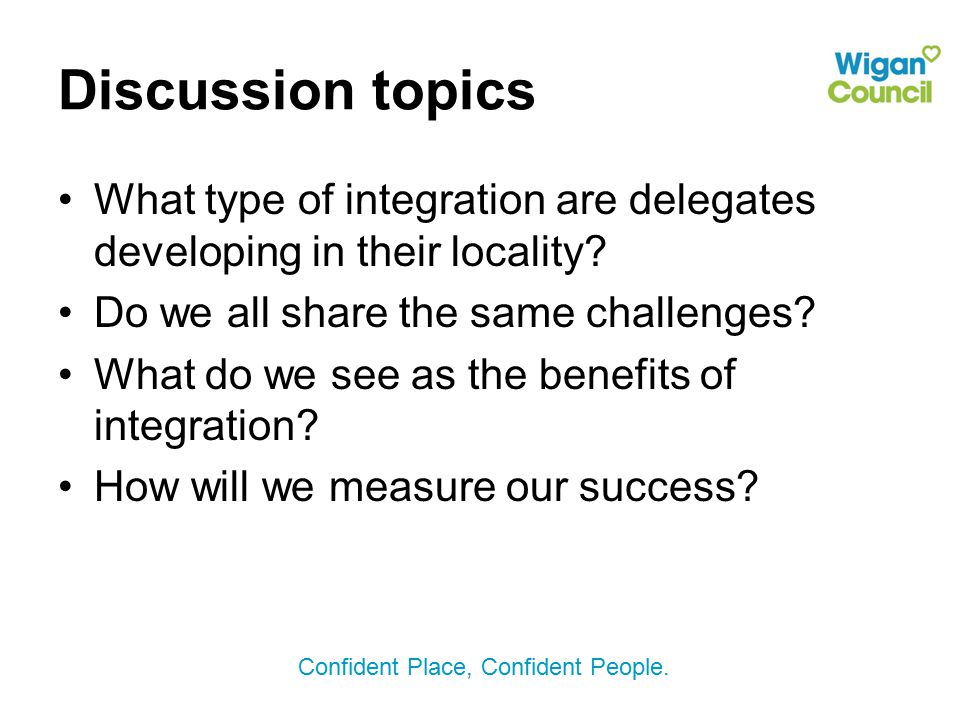 Discussion topics What type of integration are delegates developing in their locality Do we all share the same challenges