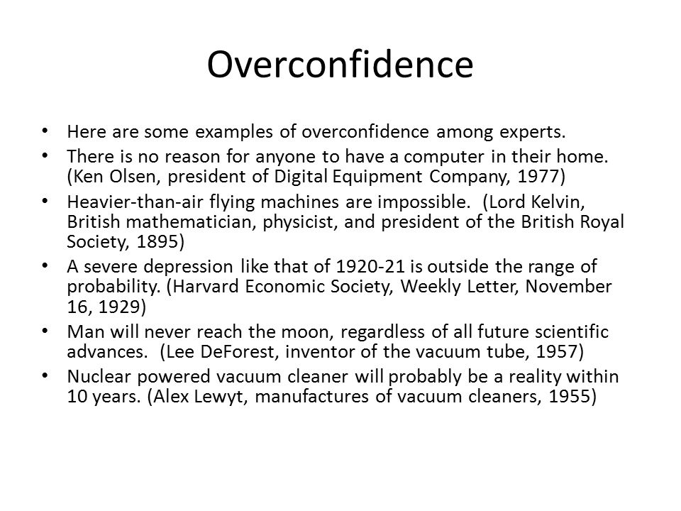 Overconfidence Here are some examples of overconfidence among experts.