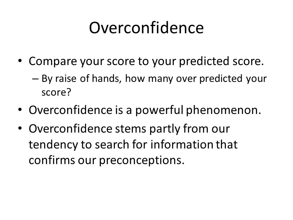 Overconfidence Compare your score to your predicted score.