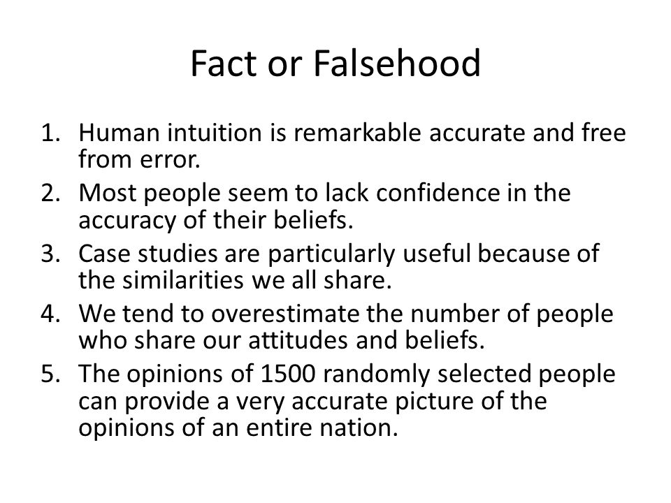 Fact or Falsehood Human intuition is remarkable accurate and free from error. Most people seem to lack confidence in the accuracy of their beliefs.