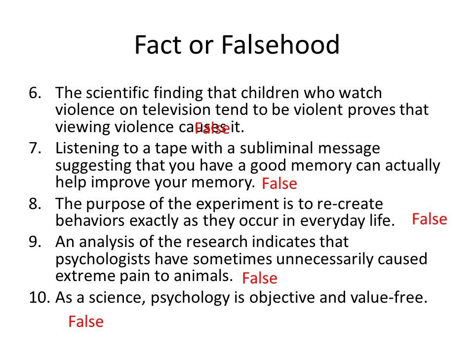 Fact or Falsehood The scientific finding that children who watch violence on television tend to be violent proves that viewing violence causes it.