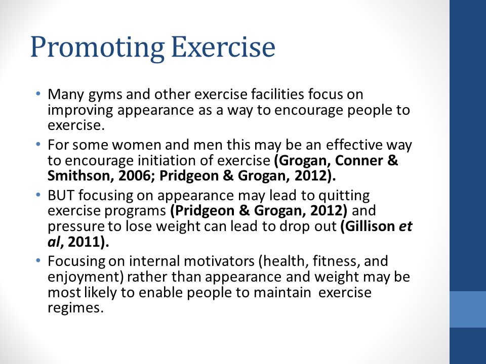 Promoting Exercise Many gyms and other exercise facilities focus on improving appearance as a way to encourage people to exercise.