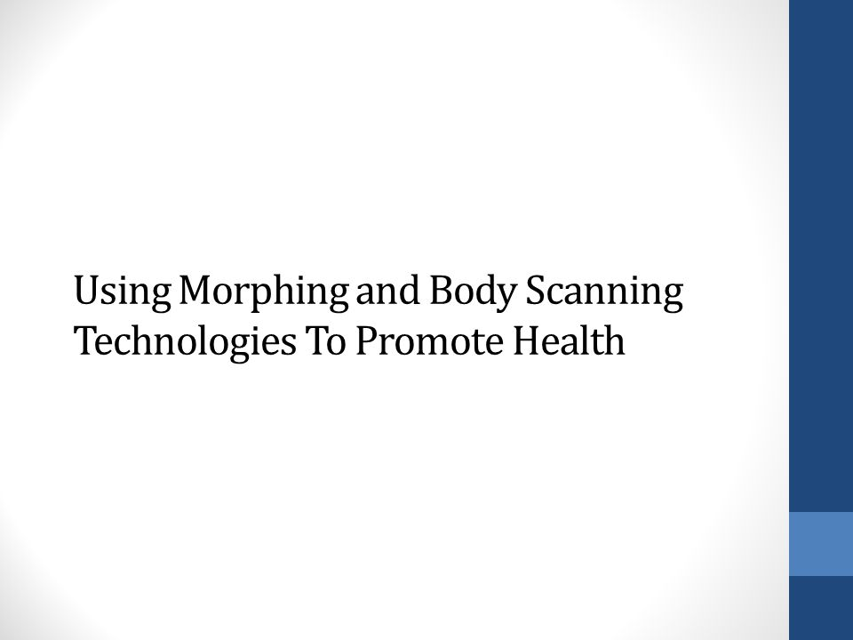 Using Morphing and Body Scanning Technologies To Promote Health