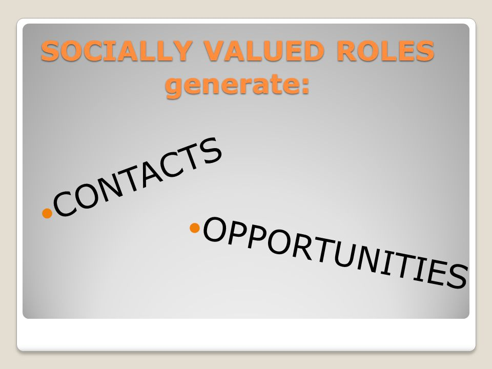 SOCIALLY VALUED ROLES generate: