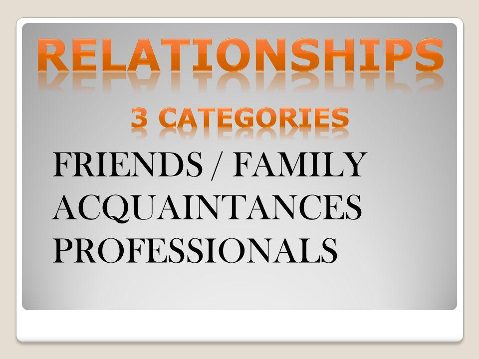 relationships FRIENDS / FAMILY ACQUAINTANCES PROFESSIONALS