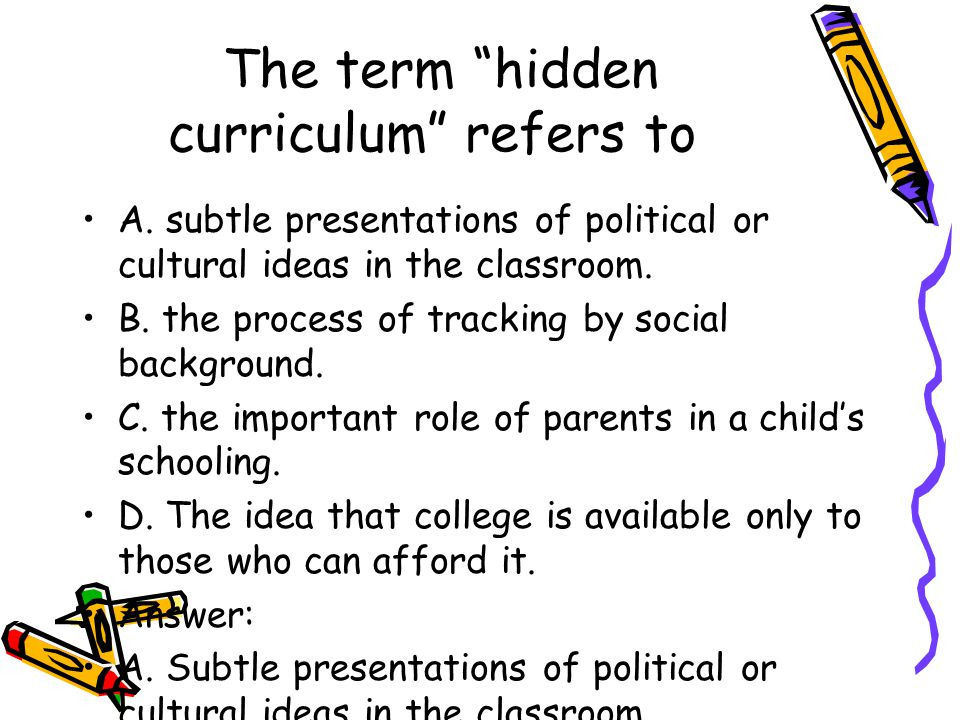 The term hidden curriculum refers to