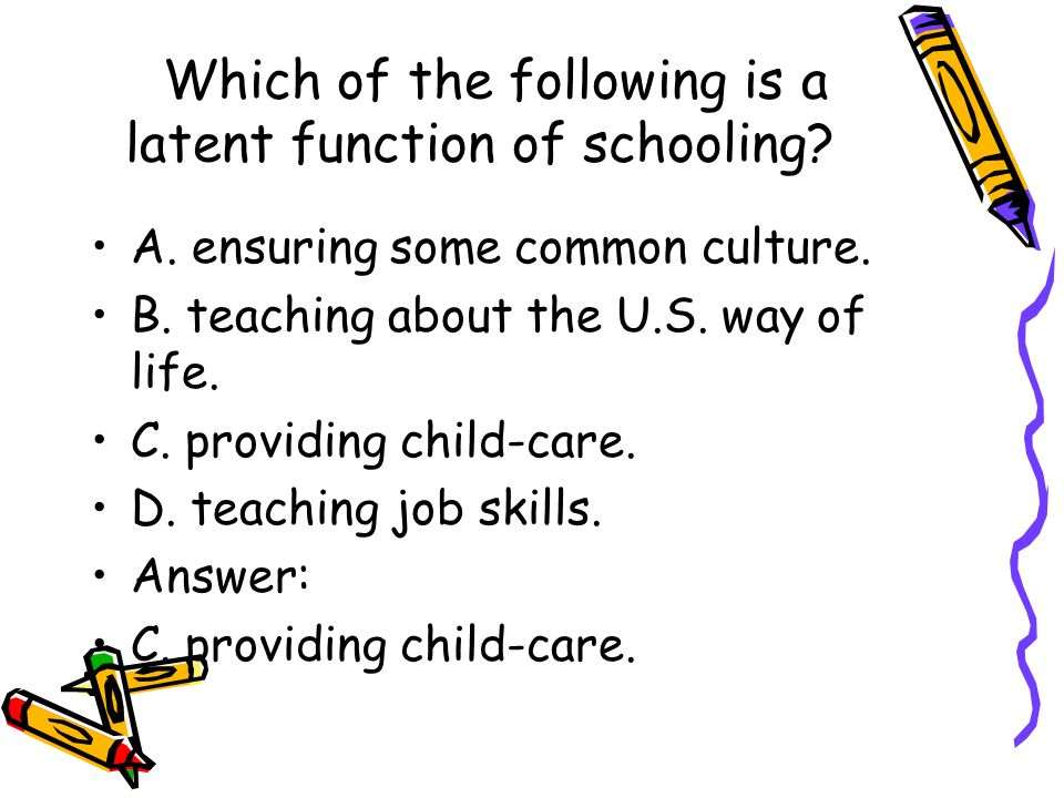 Which of the following is a latent function of schooling