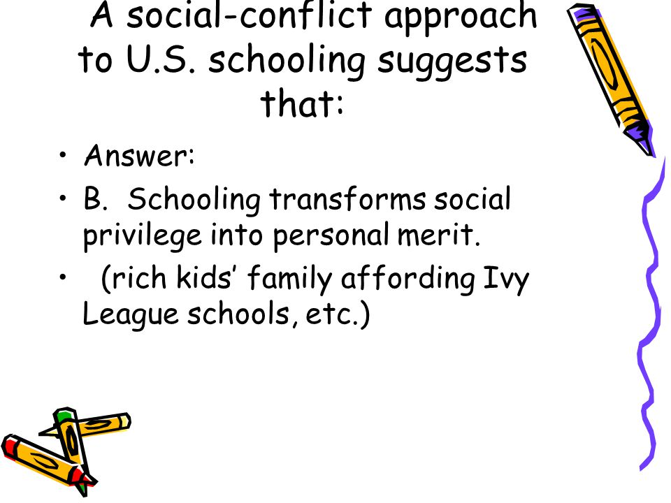 A social-conflict approach to U.S. schooling suggests that: