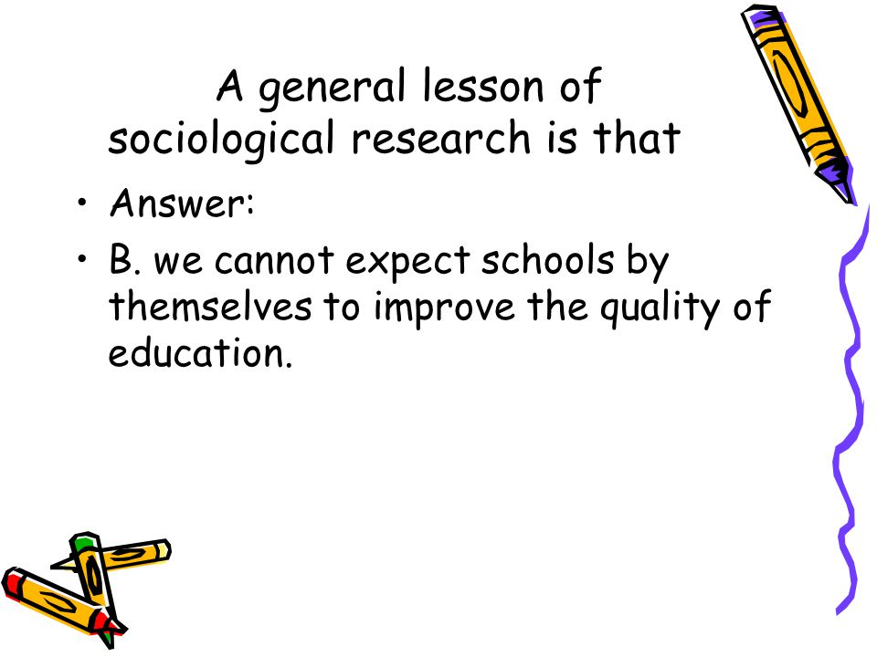 A general lesson of sociological research is that