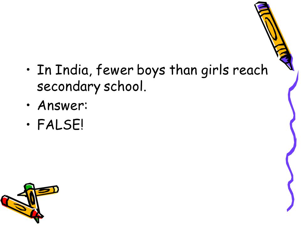 In India, fewer boys than girls reach secondary school.