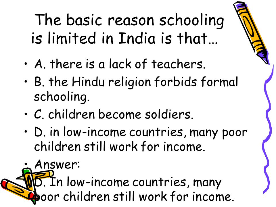 The basic reason schooling is limited in India is that…