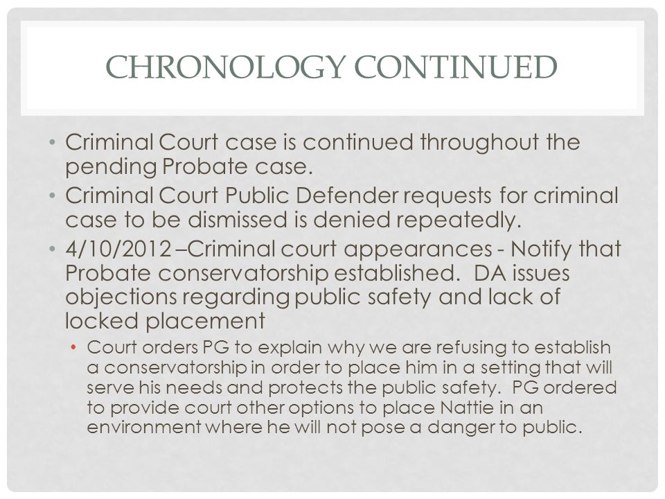 Chronology continued Criminal Court case is continued throughout the pending Probate case.