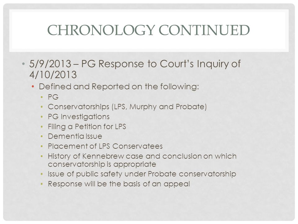 Chronology continued 5/9/2013 – PG Response to Court's Inquiry of 4/10/2013. Defined and Reported on the following: