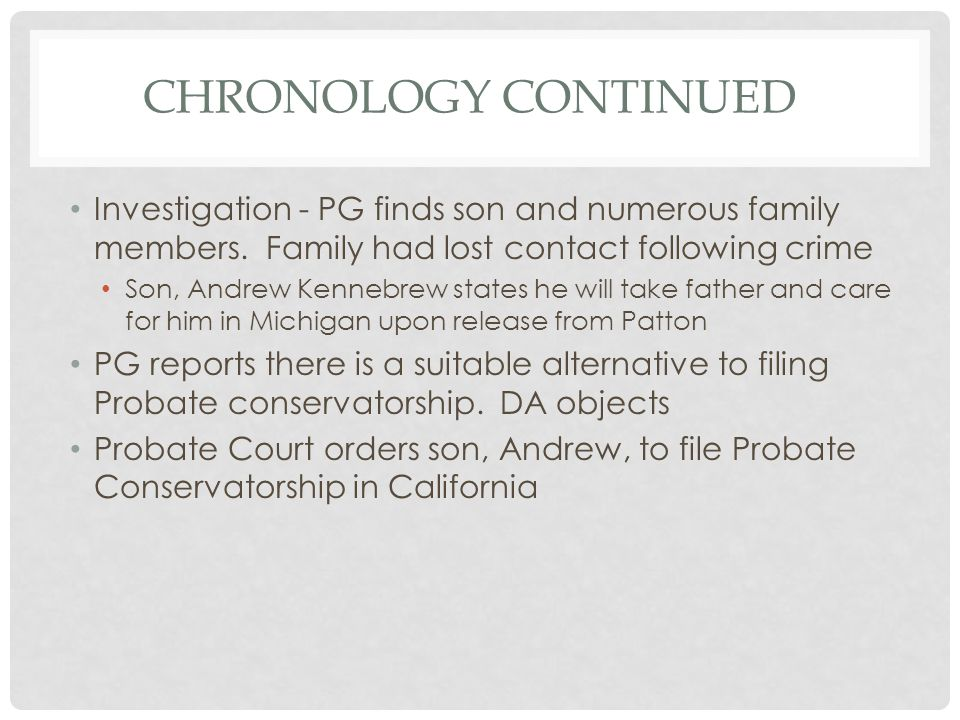 Chronology continued Investigation - PG finds son and numerous family members. Family had lost contact following crime.