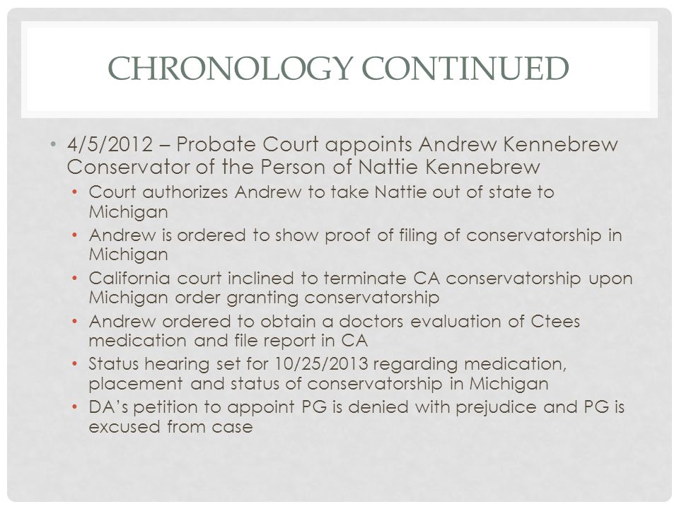 Chronology continued 4/5/2012 – Probate Court appoints Andrew Kennebrew Conservator of the Person of Nattie Kennebrew.
