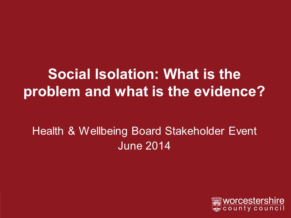 Social Isolation: What is the problem and what is the evidence