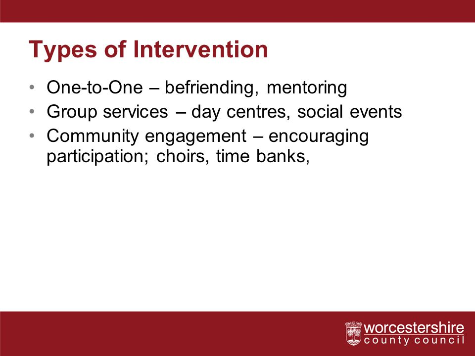Types of Intervention One-to-One – befriending, mentoring